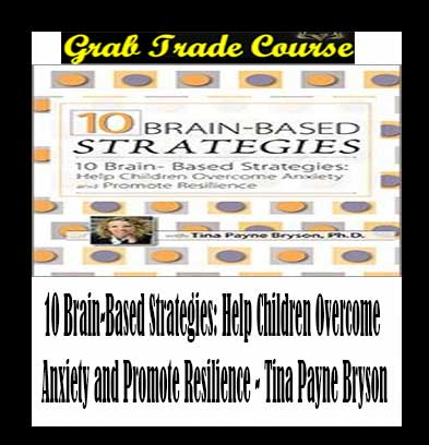 10 Brain-Based Strategies: Help Children Overcome Anxiety and Promote Resilience
